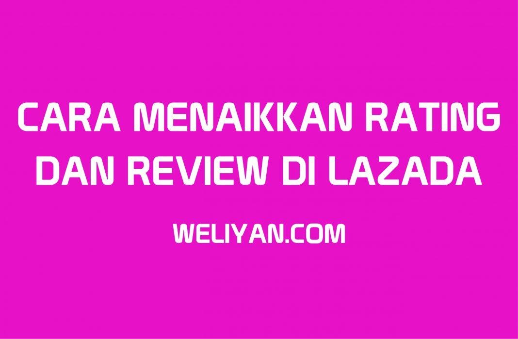 Bagaimana Cara Menaikkan Rating dan Review Produk di LAZADA