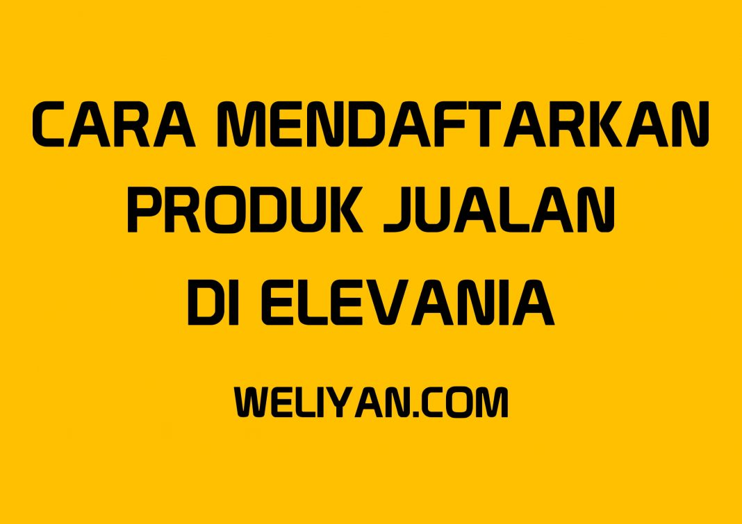 Bagaimana Cara Mendaftarkan Produk Jualan di Elevenia