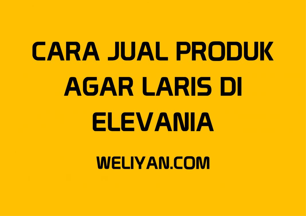 Bagaimana Cara Menjual Produk di Elevania Agar Laris
