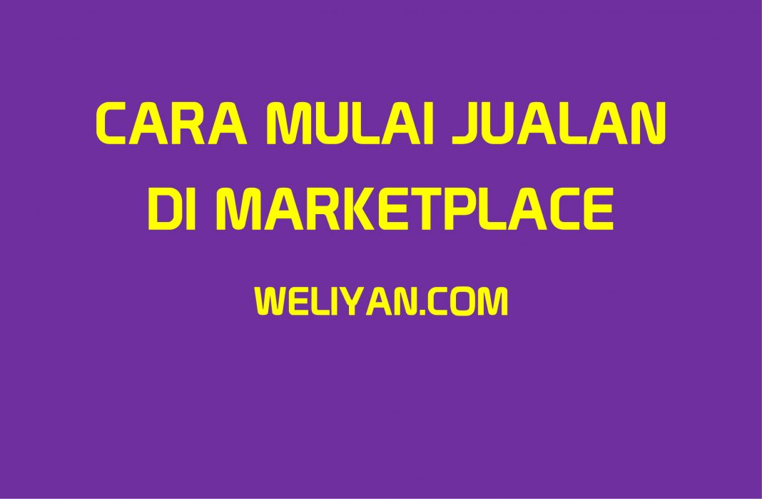 Bagaimana Cara Mulai Jualan Online di Marketplace
