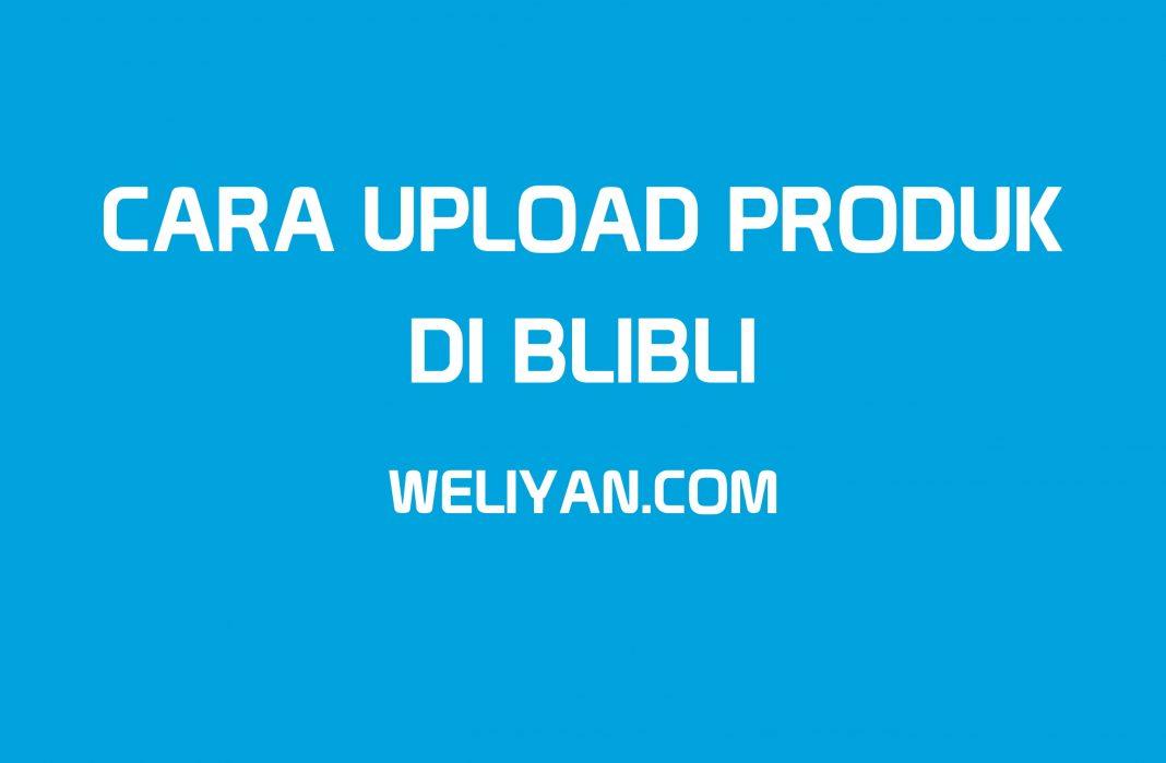 Bagaimana Cara Upload Produk di Blibli