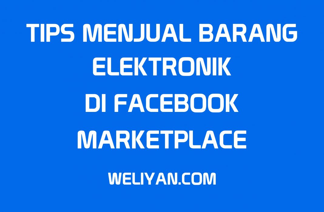 Bagaimana Tips Menjual Barang Elektronik di Facebook Marketplace