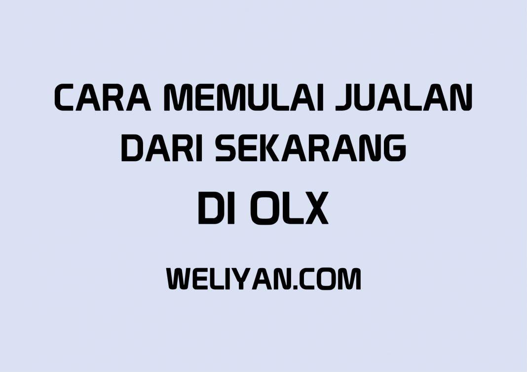 Bagaimana Cara Memulai dari Sekarang Untuk Jualan di OLX