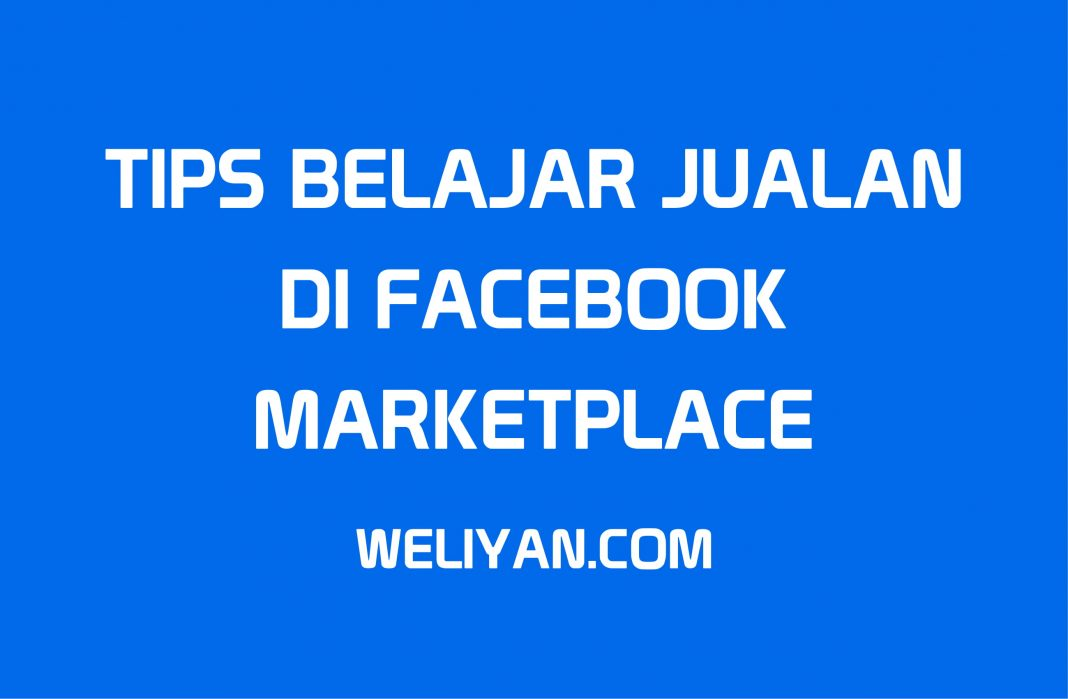 Bagaimana Tips Belajar Jualan Di Facebook Marketplace Mudah